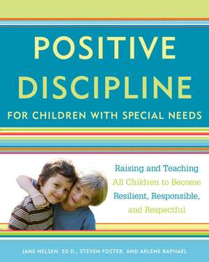 Positive Discipline for Children with Special Needs:  Raising and Teaching All Children to Become Resilient, Responsible, and Respectful de Jane Nelsen