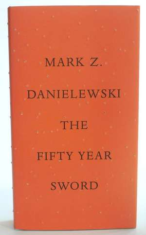 The Fifty Year Sword:  The Search for Contentment in the Modern World de Mark Z. Danielewski