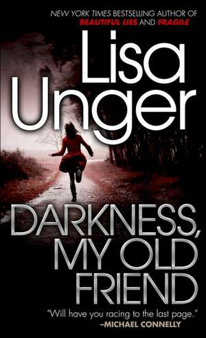 Darkness, My Old Friend de Lisa Unger