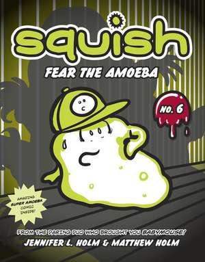 Fear the Amoeba de Jennifer L. Holm