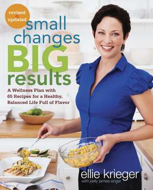 Small Changes, Big Results, Revised and Updated:  A Wellness Plan with 65 Recipes for a Healthy, Balanced Life Full of Flavor de Ellie Krieger