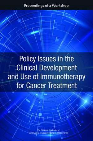 Policy Issues in the Clinical Development and Use of Immunotherapy for Cancer Treatment: Proceedings of a Workshop