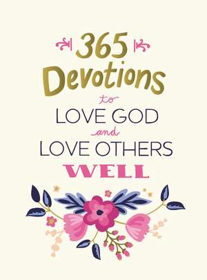 365 Devotions to Love God and Love Others Well de Zondervan