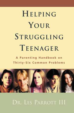 Helping Your Struggling Teenager: A Parenting Handbook on Thirty-Six Common Problems de Les Parrott