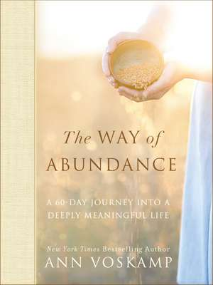 The Way of Abundance: A 60-Day Journey into a Deeply Meaningful Life de Ann Voskamp