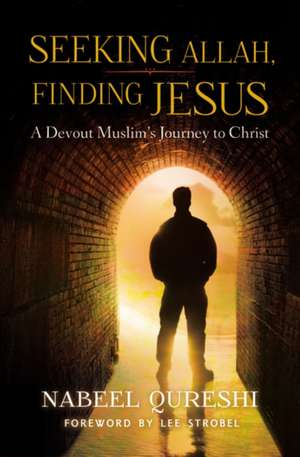 Seeking Allah, Finding Jesus de Nabeel Quereshi
