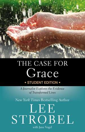 The Case for Grace Student Edition: A Journalist Explores the Evidence of Transformed Lives de Lee Strobel