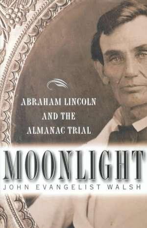 Moonlight:  Abraham Lincoln and the Almanac Trial de John Evangelist Walsh