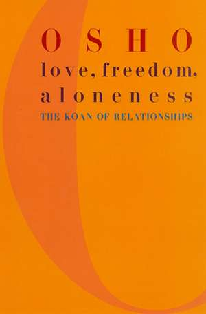 Love, Freedom, and Aloneness:  The Koan of Relationships de Osho