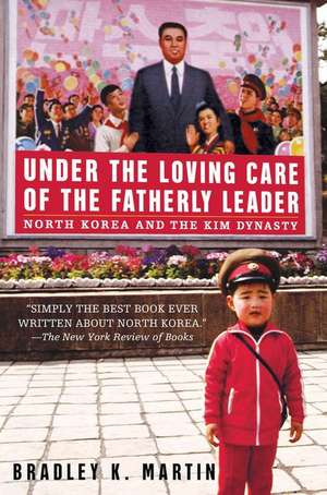 Under The Loving Care Of The Fatherly Leader: North Korea and the Kim Dynasty ** NO UK RIGHTS** de Bradley K. Martin