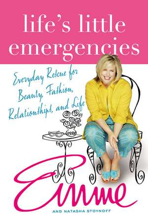 Life's Little Emergencies:  Everyday Rescue for Beauty, Fashion, Relationships, and Life de Natasha Stoynoff
