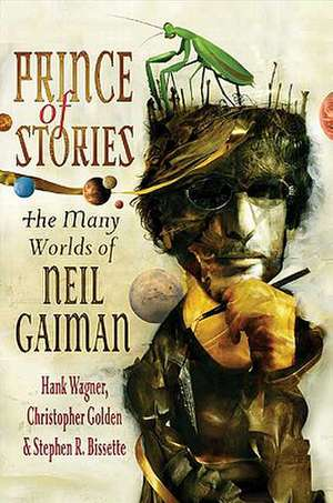 Prince of Stories:  The Many Worlds of Neil Gaiman de Hank Wagner