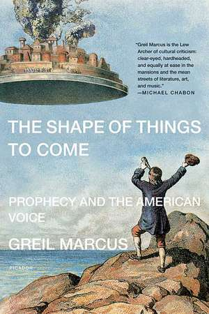The Shape of Things to Come:  Prophecy and the American Voice de Greil Marcus