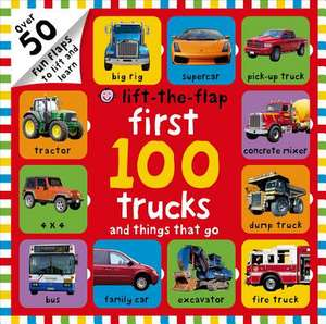First 100 Trucks and Things That Go Lift-The-Flap de Roger Priddy