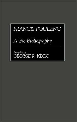 Francis Poulenc:  A Bio-Bibliography de George Russell Keck