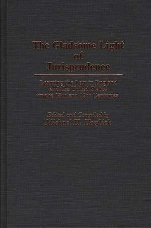 Gladsome Light of Jurisprudence:  Learning the Law in England and the United States in the 18th and 19th Centuries de Michael H. Hoeflich