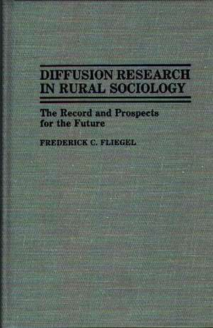 Diffusion Research in Rural Sociology:  The Record and Prospects for the Future de Frederick C. Fliegel