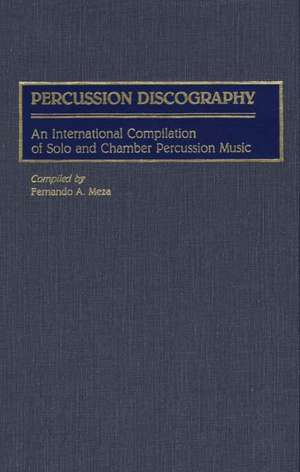 Percussion Discography:  An International Compilation of Solo and Chamber Percussion Music de Fernando A. Meza