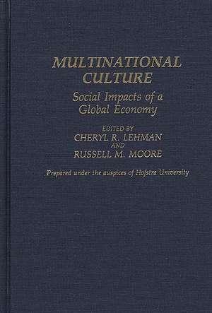 Multinational Culture:  Social Impacts of a Global Economy de Cheryl R. Lehman