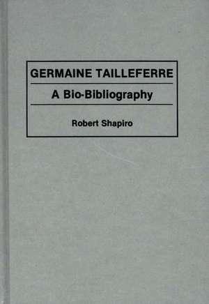 Germaine Tailleferre:  A Bio-Bibliography de Robert Shapiro