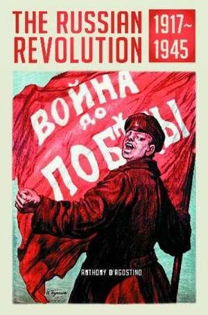 The Russian Revolution, 1917-1945 de Anthony D'Agostino