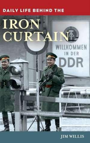 Daily Life Behind the Iron Curtain de Jim Willis