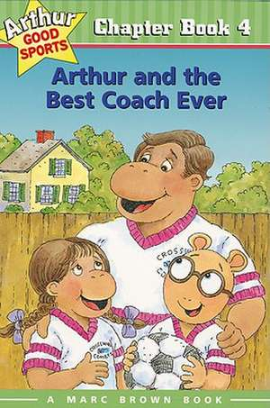 Arthur and the Best Coach Ever: Arthur Good Sports Chapter Book 4 de Marc Brown