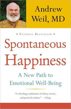 Spontaneous Happiness: A New Path to Emotional Well-Being de Andrew Weil