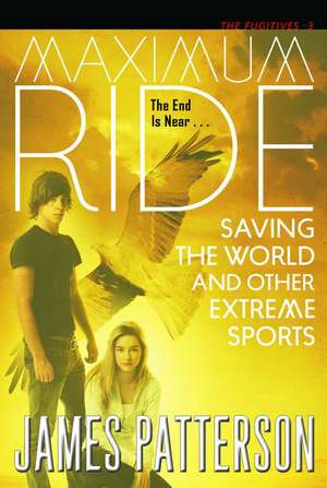 Saving the World and Other Extreme Sports: A Maximum Ride Novel de James Patterson