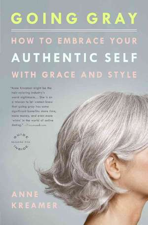 Going Gray: How to Embrace Your Authentic Self with Grace and Style de Anne Kreamer