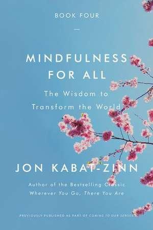 Mindfulness for All: The Wisdom to Transform the World de Jon Kabat-Zinn