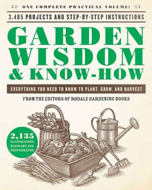 Garden Wisdom & Know-How: Everything You Need to Know to Plant, Grow, and Harvest de Rodale Press