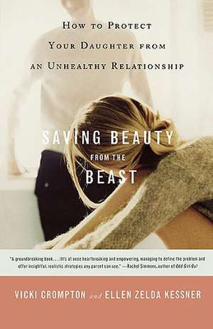 Saving Beauty from the Beast: How to Protect Your Daughter from an Unhealthy Relationship de Vicki Crompton