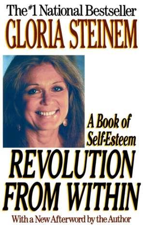Revolution from Within: A Book of Self-Esteem de Gloria Steinem