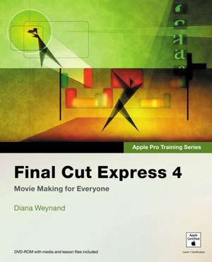 Final Cut Express 4 [With Dvdrom] de Diana Weynand