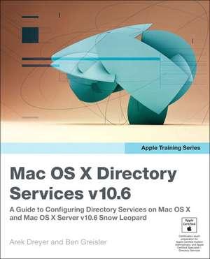 Mac OS X Directory Services v10.6:  A Guide to Configuring Directory Services on Mac OS X and Mac OS X Server v10.6 Snow Leopard de Arek Dreyer
