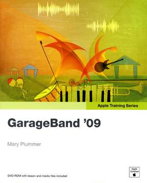 GarageBand '09 [With DVD ROM]:  Field-Tested Solutions for Everyday Problems de Mary Plummer