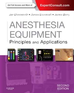 Anesthesia Equipment: Principles and Applications (Expert Consult: Online and Print) de Jan Ehrenwerth