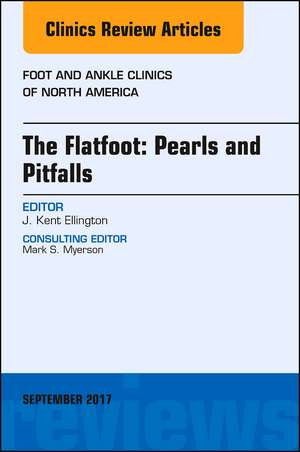 The Flatfoot: Pearls and Pitfalls, An Issue of Foot and Ankle Clinics of North America