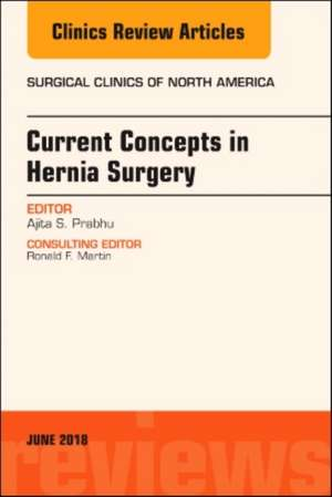 Current Concepts in Hernia Surgery, An Issue of Surgical Clinics