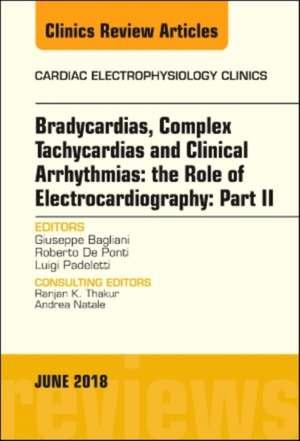 Clinical Arrhythmias: Bradicardias, Complex Tachycardias and Particular Situations: Part II, An Issue of Cardiac Electrophysiology Clinics