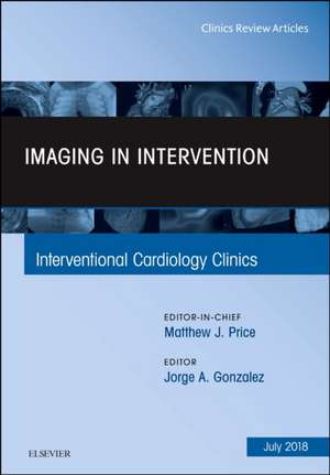 Imaging in Intervention, An Issue of Interventional Cardiology Clinics
