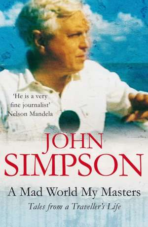 A Mad World, My Masters de John Simpson