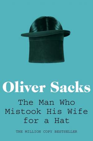 Sacks, O: Man Who Mistook His Wife for a Hat de Oliver Sacks