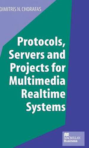 Protocols, Servers and Projects for Multimedia Realtime Systems de Dimitris N. Chorafas