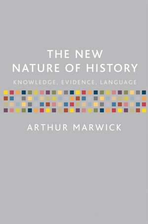 The New Nature of History: Knowledge, Evidence, Language de Arthur Marwick