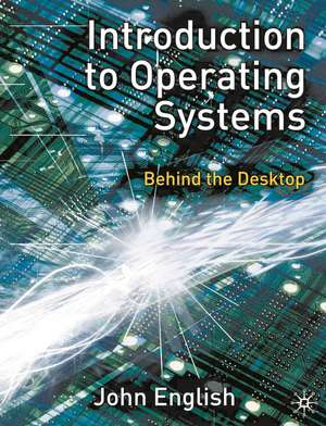 Introduction to Operating Systems: Behind the Desktop de John English