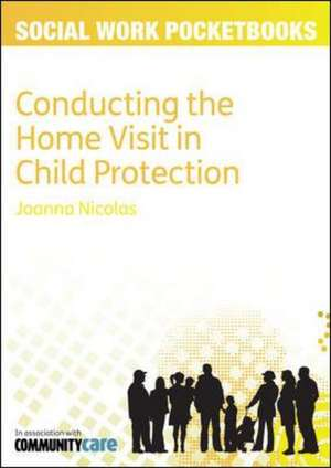 Conducting the Home Visit in Child Protection: Social Work Pocketbooks de Joanna Nicolas