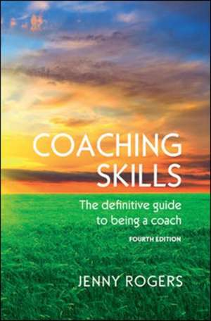 Coaching Skills: The Definitive Guide to Being a Coach de Jenny Rogers