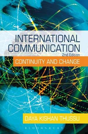 International Communication: Continuity and Change de Daya Kishan Thussu